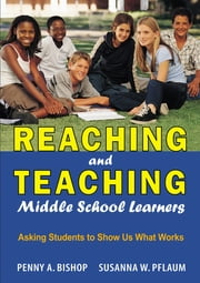 Reaching and Teaching Middle School Learners - Asking Students to Show Us What Works ebook by Dr. Penny A. Bishop,Dr. Susanna W. Pflaum