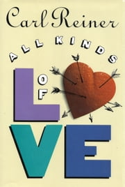 All Kinds of Love ebook by Carl Reiner