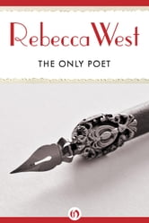 The Only Poet - And Short Stories ebook by Rebecca West