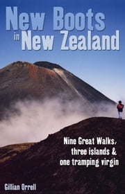 New Boots in New Zealand: Nine great walks, three islands and one tramping virgin ebook by Gillian Orrell