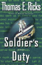 A Soldier's Duty - A Novel ebook by Thomas E. Ricks