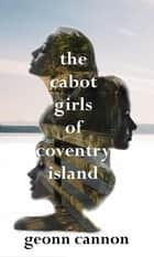 The Cabot Girls of Coventry Island ebook by Geonn Cannon