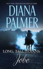 Long, Tall Texans - Jobe (novella) - Jobe (novella) ebook by Diana Palmer