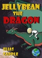 Jellybean the Dragon - American-English Edition ebook by Elias Zapple, Ilaeira Misirlou