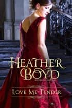 Love Me Tender ebook by Heather Boyd