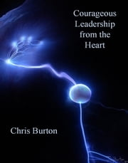 Courageous Leadership From The Heart ebook by Chris Burton
