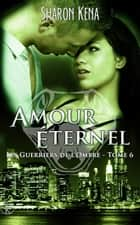 Les guerriers de l'ombre 6 - Amour Eternel ebook by Sharon Kena