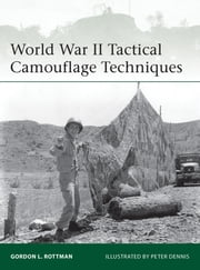World War II Tactical Camouflage Techniques ebook by Gordon L. Rottman,Peter Dennis