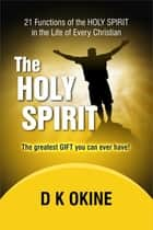 21 Functions Of the Holy Spirit In The Life Of Every Christian ebook by D K Okine