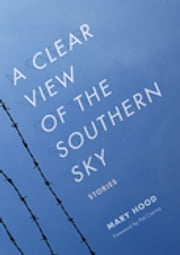 A Clear View of the Southern Sky - Stories ebook by Mary Hood,Pat Conroy