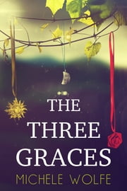 The Three Graces ebook by Michele Wolfe