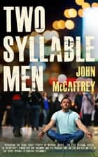 Two Syllable Men ebook by John McCaffrey
