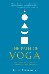 The Path of Yoga: An Essential Guide to Its Principles and Practices ebook by Georg Feuerstein
