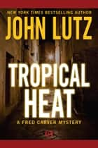 Tropical Heat ebook by John Lutz