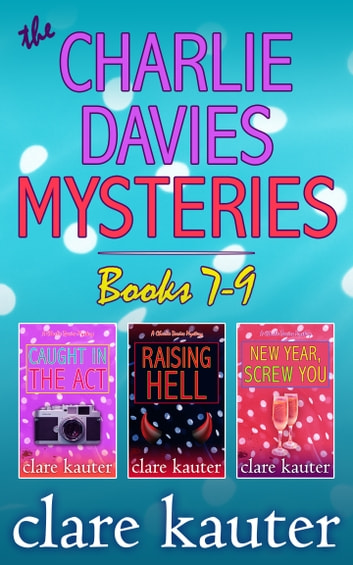 The Charlie Davies Mysteries Books 7-9 ebook by Clare Kauter