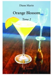 Orange Blossom - Tome 2 ebook by Diane Marin