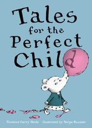 Tales for the Perfect Child ebook by Florence Parry Heide,Sergio Ruzzier