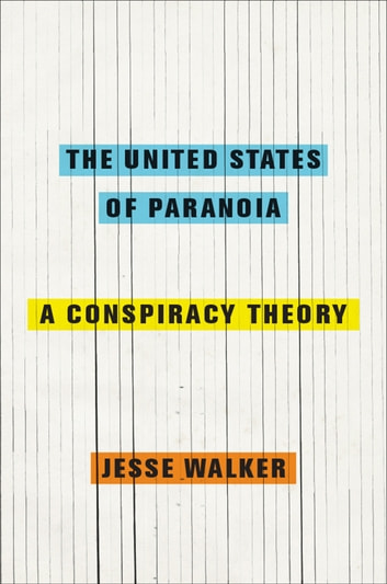 The United States of Paranoia - A Conspiracy Theory ebook by Jesse Walker