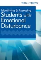 "Identifying and Assessing Students with Emotional Disturbance ebook by Terry Tibbetts ""Ph.D., J.D."""