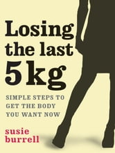Losing The Last 5 Kg ebook by Susie Burrell