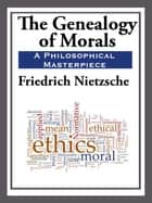 Geneaology of Morals ebook by Friedrich Nietzsche