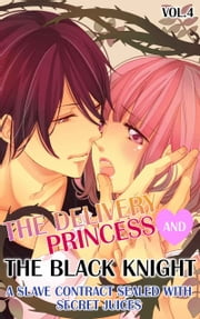 (TL)The Delivery Princess and the Black Knight - Vol.4 - A Slave Contract Sealed with Secret Juices ebook by Miri Hanaoka