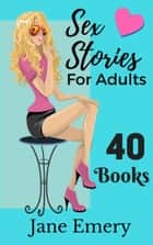 Sex Stories for Adults: 40 Books ebook by Jane Emery