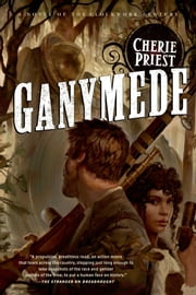 Ganymede ebook by Cherie Priest