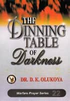 The Dinning Table of Darkness ebook by Dr. D. K. Olukoya