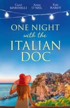 One Night With The Italian Doc: Unwrapping Her Italian Doc / Tempted by the Bridesmaid / Italian Doctor, No Strings Attached (Mills & Boon By Request) ebook by Carol Marinelli, Annie O'Neil, Kate Hardy