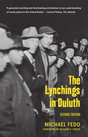 The Lynchings in Duluth - Second Edition ebook by Michael  Fedo,William Green