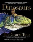 Dinosaurs - The Grand Tour ebook by Keiron Pim,Jack Horner