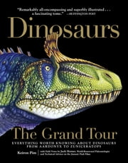 Dinosaurs—The Grand Tour - Everything Worth Knowing About Dinosaurs from Aardonyx to Zuniceratops ebook by Keiron Pim,Jack Horner