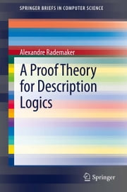 A Proof Theory for Description Logics ebook by Alexandre Rademaker