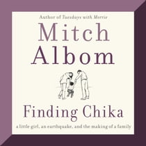 Finding Chika - A Little Girl, an Earthquake, and the Making of a Family lydbog by Mitch Albom, Mitch Albom