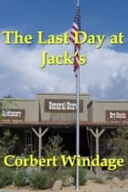 The Last Day at Jack's ebook by Corbert Windage