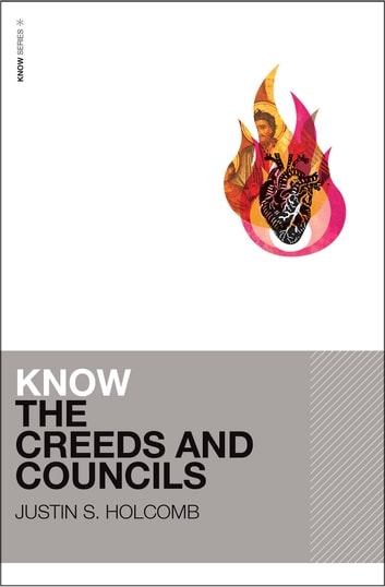 Know the Creeds and Councils ebook by Justin S. Holcomb