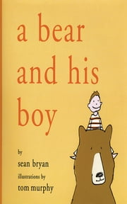 A Bear and His Boy ebook by Sean Bryan,Tom Murphy