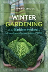 Winter Gardening in the Maritime Northwest: Cool-Season Crops for the Year Round Gardener - Fifth Edition ebook by Colebrook, Binda