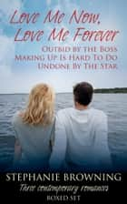 Love Me Now, Love Me Forever - Boxed Set ebook by Stephanie Browning