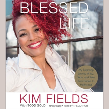 Blessed Life - My Surprising Journey of Joy, Tears, and Tales from Harlem to Hollywood audiobook by Kim Fields