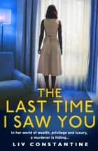 The Last Time I Saw You ebook by Liv Constantine