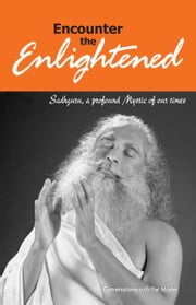 Encounter the Enlightened - Sadhguru, A Profound Mystic Of Our Times ebook by Sadhguru