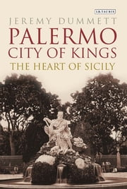 Palermo, City of Kings - The Heart of Sicily ebook by Jeremy Dummett