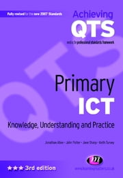 Primary ICT: Knowledge, Understanding and Practice ebook by Ms Jane Sharp,Jonathan Allen,Keith Turvey,Dr. John Potter