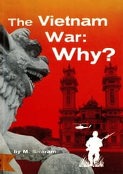The Vietnam War: Why? ebook by M. Sivaram