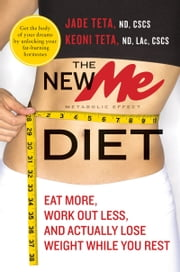 The New ME Diet - Eat More, Work Out Less, and Actually Lose Weight While You Rest ebook by Jade Teta,Keoni Teta