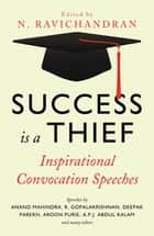 Success is a Thief - Inspirational Convocation Speeches ebook by N Ravichandran
