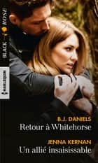 Retour à Whitehorse - Un allié insaisissable ebook by B.J. Daniels, Jenna Kernan