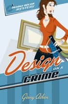 Design on a Crime (Deadly Décor Mysteries Book #1) ebook by Ginny Aiken
